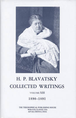 Collected Writings of H. P. Blavatsky, Vol. 13 by H.P. Blavatsky