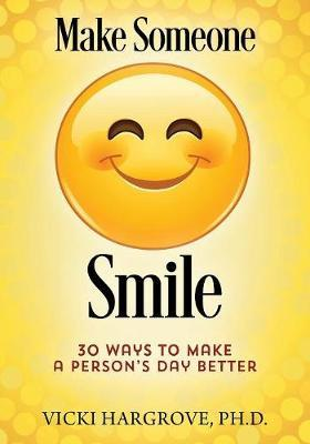 Make Someone Smile by Vicki Hargrove Phd
