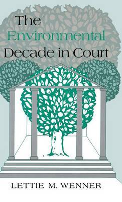 The Environmental Decade in Court by Lettie M. Wenner