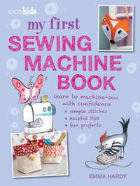 My First Sewing Machine Book by Emma Hardy