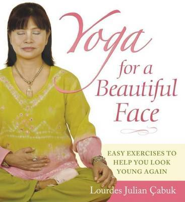 Yoga for a Beautiful Face by Lourdes Julian Cabuk