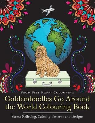 Goldendoodles Go Around the World Colouring Book by Feel Happy Colouring