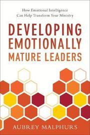 Developing Emotionally Mature Leaders by Aubrey Malphurs
