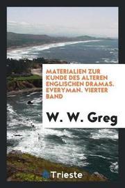 Materialien Zur Kunde Des Alteren Englischen Dramas. Everyman. Vierter Band by W.W. Greg image