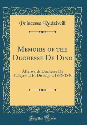 Memoirs of the Duchesse de Dino by Princesse Radziwill