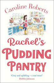 Rachel's Pudding Pantry by Caroline Roberts