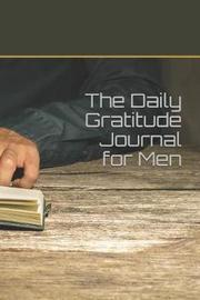 The Daily Gratitude Journal for Men by Mark Rayment