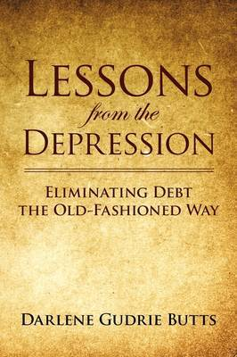 Lessons from the Depression: Eliminating Debt the Old-Fashioned Way by Darlene Gudrie Butts image