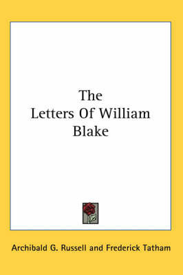 The Letters of WIlliam Blake by Frederick Tatham