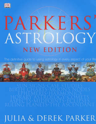 Parkers' Astrology: the Definitive Guide to Using Astrology in Every Aspect of Your Life by Derek Parker