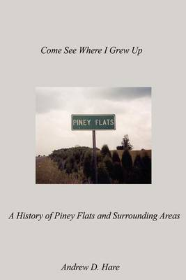 Come See Where I Grew up: A History of Piney Flats and Surrounding Areas by Andrew D. Hare image