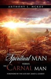 The Spiritual Man Versus the Carnal Man by Anthony L McKoy