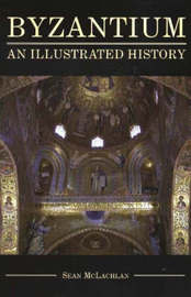 Byzantium: An Illustrated History by Sean McLachlan image