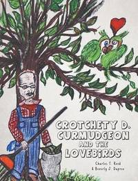 Crotchety D. Curmudgeon and the Lovebirds by Charles T Reed
