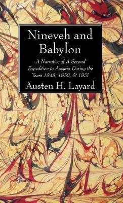 Nineveh and Babylon by Austen H Layard