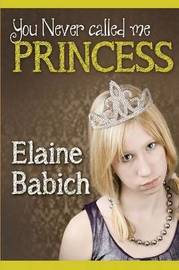 You Never Called Me Princess by Elaine, Babich