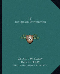 It: The Eternity of Perfection by George W Carey
