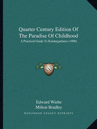 Quarter Century Edition of the Paradise of Childhood: A Practical Guide to Kindergartners (1896) by Edward Wiebe