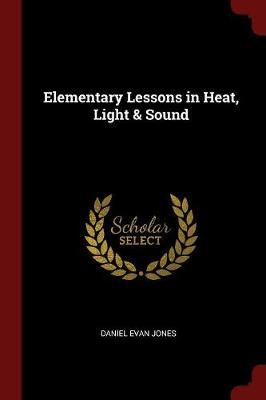 Elementary Lessons in Heat, Light & Sound by Daniel Evan Jones image