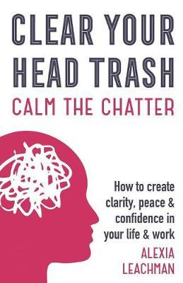 Clear Your Head Trash by Alexia Leachman