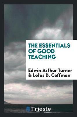 The Essentials of Good Teaching by Edwin Arthur Turner