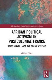 African Political Activism in Postcolonial France by Gillian Glaes