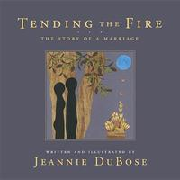 Tending the Fire by Jeannie Dubose