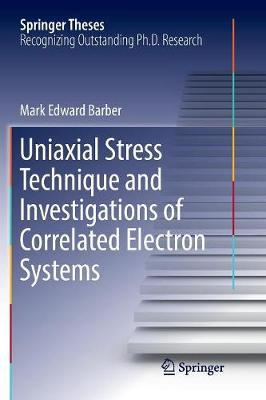 Uniaxial Stress Technique and Investigations of Correlated Electron Systems by Mark Edward Barber
