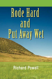 Rode Hard and Put Away Wet by Richard Powell image