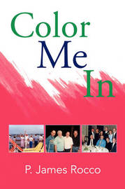 Color Me in by P. James Rocco