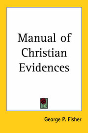Manual of Christian Evidences by George P Fisher image