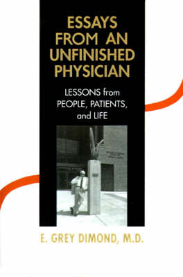 Essays from an Unfinished Physician: Lessons from People, Patients, and Life by E Grey Dimond, M.D. image