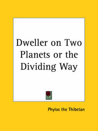 Dweller on Two Planets: Or, the Dividing of the Way by Phylos the Thibetan