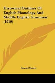 Historical Outlines of English Phonology and Middle English Grammar (1919) by Samuel Moore image