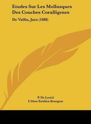 Etudes Sur Les Mollusques Des Couches Coralligenes: de Valfin, Jura (1888) by P De Loriol image