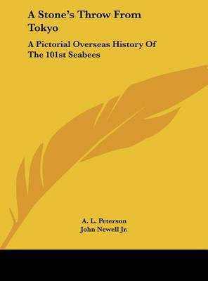 A Stone's Throw from Tokyo: A Pictorial Overseas History of the 101st Seabees