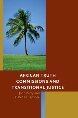 African Truth Commissions and Transitional Justice by John Perry