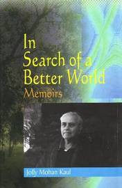 In Search of a Better World Memoirs of Jolly Mohan Kaul by Jolly Mohan Kaul image