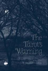 The Tarot's Warning by B Elizabeth Goodson