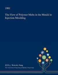 The Flow of Polymer Melts in the Mould in Injection Moulding by Wai-Chi Hung image