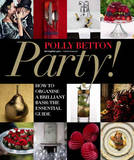 Party! How to Make Yours Go with a Bang by Polly Betton