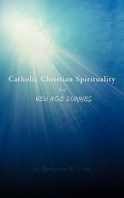 Catholic Christian Spirituality for New Age Dummies by Fr. Benjamin A. Vima image