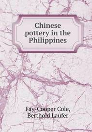 Chinese Pottery in the Philippines by Fay Cooper Cole