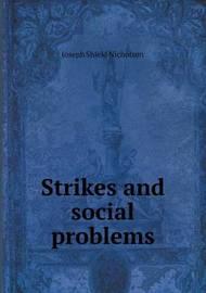 Strikes and Social Problems by J.Shield Nicholson