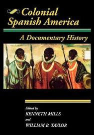 Colonial Spanish America by William B Taylor