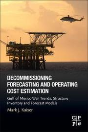 Decommissioning Forecasting and Operating Cost Estimation by Mark J. Kaiser