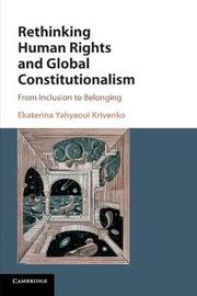 Rethinking Human Rights and Global Constitutionalism by Ekaterina Yahyaoui Krivenko