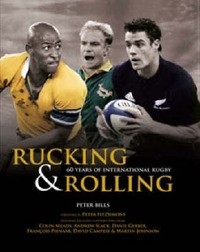 Rucking and Rolling: 60 Years of International Rugby by Peter Bills
