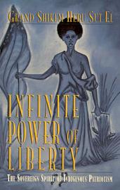Infinite Power of Liberty: The Sovereign Spirit of Indigenous Patriotism by Heru Sut El image