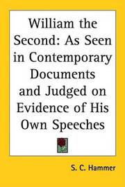 William the Second: As Seen in Contemporary Documents and Judged on Evidence of His Own Speeches by S C Hammer image